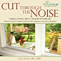 Cut Through the Noise: Nursing Home Care in the Baby Boomer Era Audiobook by Kojo Pobee, M.D., CMD Narrated by Andrew Chapman