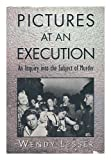 Pictures at an execution / Wendy Lesser