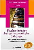 Psychoedukation bei posttraumatischen Störungen: Manual für Einzel- und GruppenSetting - Mit einem Geleitwort von Andreas Maercker