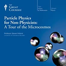 Particle Physics for Non-Physicists: A Tour of the Microcosmos Lecture by  The Great Courses Narrated by Professor Steven Pollock