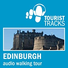 Tourist Tracks: Edinburgh MP3 Walking Tour: An audio-guided walk around Edinburgh's Old and New Towns (       UNABRIDGED) by Tim Gillett Narrated by Warren Clark