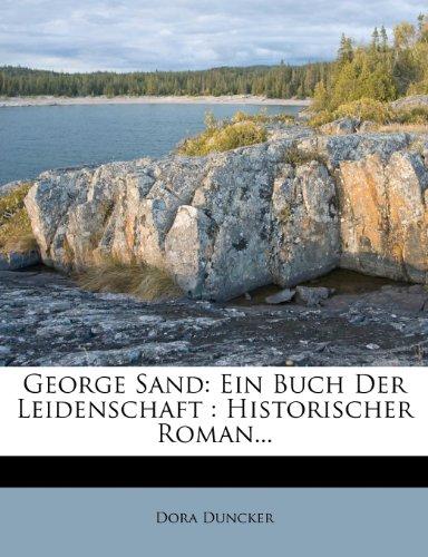 George Sand: Ein Buch Der Leidenschaft : Historischer Roman...