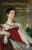img - for A Traveled First Lady: Writings of Louisa Catherine Adams book / textbook / text book