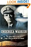 Undersea Warrior: The World War II Story of Mush Morton and the USS Wahoo
