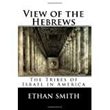 View of the Hebrews: The Tribes of Israel in America ~ Ethan Smith