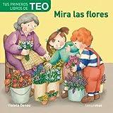 Mira las flores (Tus primeros libros de Teo) de Denou, Violeta (1993) Libro de cartón