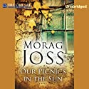 Our Picnics in the Sun (       UNABRIDGED) by Morag Joss Narrated by Rosalyn Landor