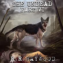 The Undead: Part 6 (       UNABRIDGED) by R. R. Haywood Narrated by Dan Morgan