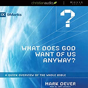 What Does God Want of Us Anyway?: A Quick Overview of the Whole Bible | [Mark Dever]