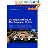 Strategy Making in the European Union: The Quest for Comprehensive Security in the European Union's Military Operations...