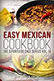 Easy Mexican Cookbook (The Effortless Chef Series 9)