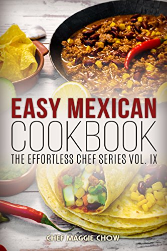 Easy Mexican Cookbook (The Effortless Chef Series 9) by Chef Maggie Chow