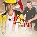 Add Love and Mix Audiobook by Sean Michael Narrated by Steve Balderson