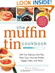 The Muffin Tin Cookbook: 200 Fast, De...