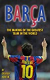 Barca: The Making of the Greatest Team in the World Graham Hunter