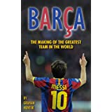 Barca: The Making of the Greatest Team in the Worldby Graham Hunter