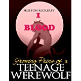 Growing Pains of a Teenage Werewolf # 1 Blood (Growing Pains of a Teenage Werewolf #1 Blood)