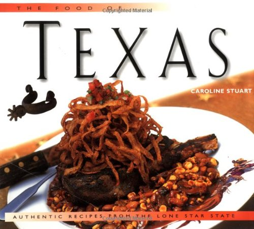The Food of Texas: Authentic Recipes from the Lone Star State (Periplus World of Cooking Series) by Caroline Stuart