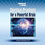 Spiritual Practices for a Powerful Brain: Breakthrough Findings from a Leading Neuroscientist | Andrew Newberg