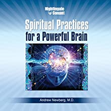 Spiritual Practices for a Powerful Brain: Breakthrough Findings from a Leading Neuroscientist  by Andrew Newberg Narrated by Andrew Newberg
