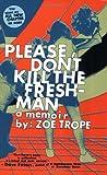Please Don't Kill the Freshman: A Memoir