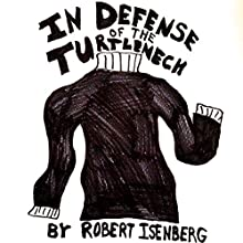 In Defense of the Turtleneck (       UNABRIDGED) by Robert Isenberg Narrated by Robert Isenberg