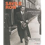 Savile Row : Les Ma�tres-Tailleurs du sur-mesure britanniquepar Tom Ford
