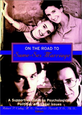 On the Road to Same-Sex Marriage: A Supportive Guide to Psychological, Political, and Legal Issues