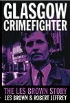 Glasgow Crimefighter: The Les Brown S...