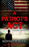 Legal Thriller: A Patriot's Act, a Novel (courtroom drama books, pulp thrillers, political thrillers, novels best sellers): Death, justice, law and order ... Bay (Brent Marks Legal Thrillers Book 2)