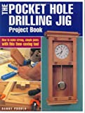 The Pocket Hole Drilling Jig Project Book (Popular Woodworking) - 1558706879