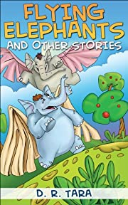 Kids Book: Flying Elephants and Other Stories (Illustrated Moral Stories for Children Series Book 5)
