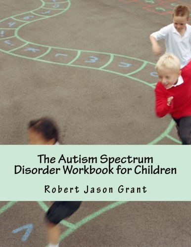 The Autism Spectrum Disorder Workbook for Children