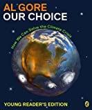 Our Choice: How We Can Solve the Climate Crisis (Young Reader Edition)