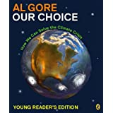 Our Choice: How We Can Solve the Climate Crisis (Young Reader Edition) ~ Al Gore