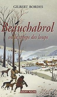 Beauchabrol Ou Le Temps Des Loups Gilbert Bordes Babelio