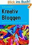 Kreativ Bloggen: Erschaffe Inhalte, d...