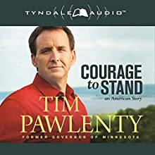 Courage to Stand: An American Story (       UNABRIDGED) by Tim Pawlenty Narrated by Todd Busteed