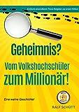 Geheimnis? Vom VolksHochSchüler zum Millionär!: Das Geheimnis seines Erfolgs - eine wahre Geschichte! Ein(fach) anwendbarer Praxis-Ratgeber zur ersten Million (German Edition)