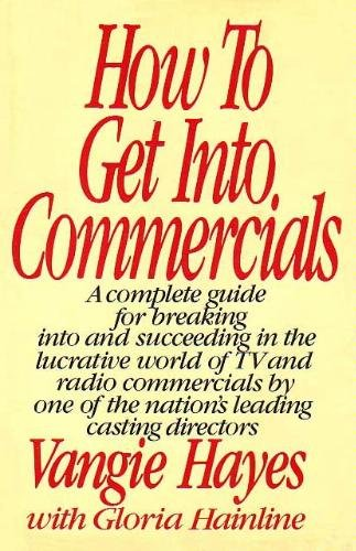 How to get into commercials: A complete guide for breaking into and succeeding in the lucrative world of TV and radio commercials by one of the nation's leading casting directors PDF