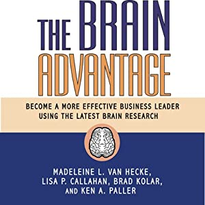The Brain Advantage: Become a More Effective Business Leader Using the Latest Brain Research | [Madeleine L. Van Hecke, Lisa P. Callahan, Brad Kolar, Ken A. Paller]