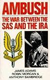 Ambush: The War Between the SAS and the IRA (0330308939) by James Adams