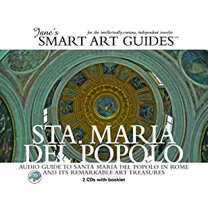 Sta. Maria del Popolo: Audio Guide to Santa Maria del Popolo in Rome and its Remarkable Art Treasures (Jane's Smart Art Guides)