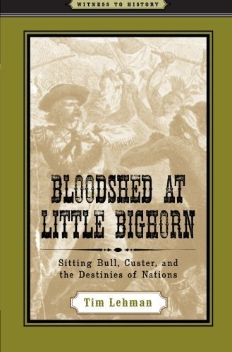 Bloodshed at Little Bighorn: Sitting Bull, Custer, and the Destinies of Nations (Witness to History)