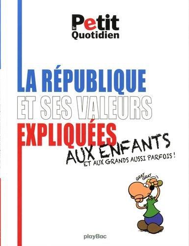 La République et ses valeurs expliquées aux enfants : Et aux grands aussi parfois !
