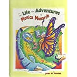 The Life and Adventures of Monica Monarch: The Amazing 6,000 Mile Journey of the Monarch Butterfly