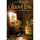 The Chestnut King: Book 3 of the 100 Cupboards ~ Nathan D. Wilson