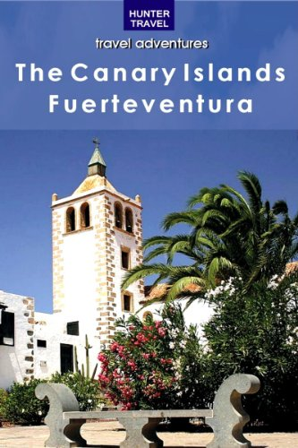 The Canary Islands: Fuerteventura (Travel Adventures)