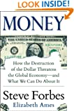 Money: How the Destruction of the Dollar Threatens the Global Economy - and What We Can Do About It: How the Destruction of the Dollar Threatens the Global Economy - and What We Can Do About It