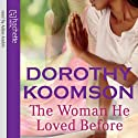 The Woman He Loved Before (       UNABRIDGED) by Dorothy Koomson Narrated by Adjoa Andoh